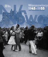 Na nowo Warszawiacy 1945-1955 (opr. A.Brzezińska-Skarżyńska K.Madoń-Mitzner)