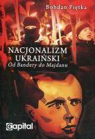 Nacjonalizm ukraiński Od Bandery do Majdanu (B.Piętka)