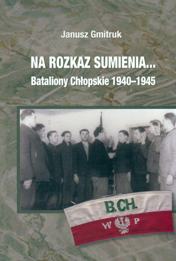 Na rozkaz sumienia Bataliony Chłopskie 1940-1945 (J.Gmitruk)