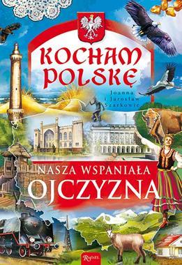 Nasza wspaniała ojczyzna Kocham Polskę (J. i J.Szarkowie)