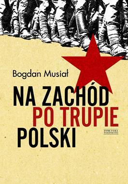 Na Zachód po trupie Polski (B.Musiał)