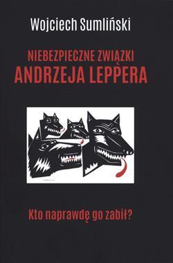 Niebezpieczne zwiążki Andrzeja Leppera Kto naprawdę go zabił ? (W.Sumliński)