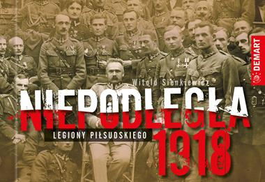 Niepodległa 1918 Legiony Piłsudskiego (W.Sienkiewicz)