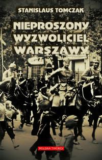 Nieproszony wyzwoliciel Warszawy Powieść I wojna światowa (St.Tomczak)