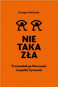 Nie taka zła Przewodnik po Warszawie Leopolda Tyrmanda (G.Sołtysiak)