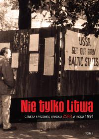 Nie tylko Litwa Geneza i przebieg upadku ZSRR w roku 1991 T.1 (opr.zbiorowe)