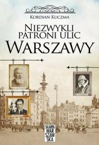 Niezwykli patroni ulic Warszawy (K.Kuczma)