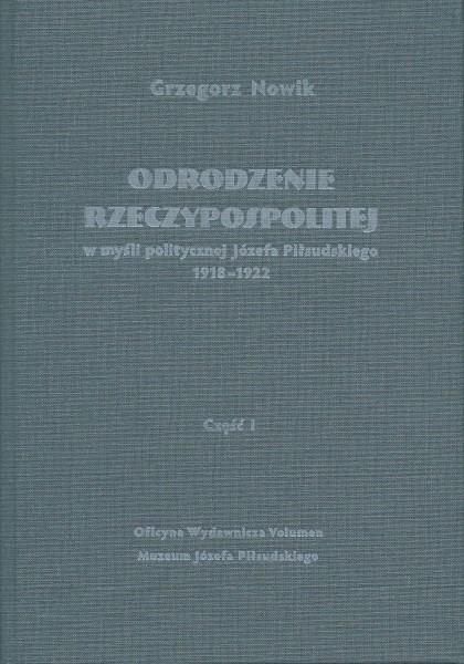 Odrodzenie Rzeczypospolitej T.1 W myśli politycznej J.Piłsudskiego 1918-1922 (G.Nowik)