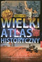 Nowy Wielki Atlas Historyczny Od pradziejów po współczesność (red. B.Jankowiak-Konik W.Sienkiewicz)