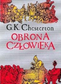 Obrona człowieka Wybór publicystyki z lat 1909-1920 (G.K.Chesterton)