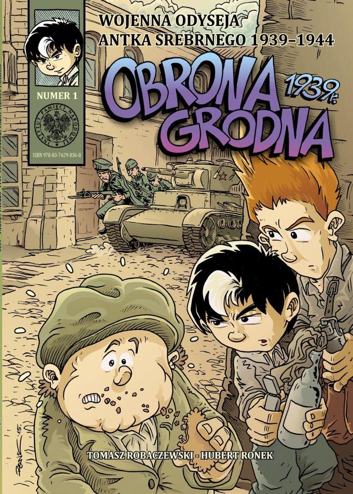 Obrona Grodna 1939 r. Wojenna odyseja Antka Srebrnego T.1 (T.Robaczewski H.Ronek)