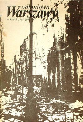 Odbudowa Warszawy w latach 1944-1949 T.1/2 (red. J.Górski)