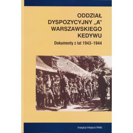 """Oddział Dyspozycyjny """"A"""" Warszawskiego Kedywu Dokumenty 1943-1944 (op. H.Rybicka)"""