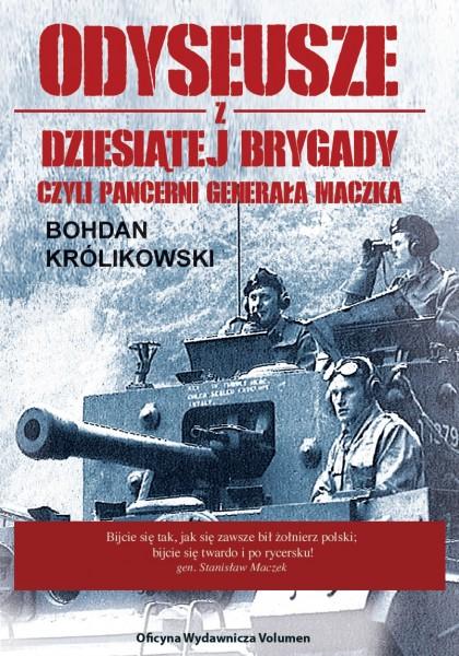 Odyseusze z Dziesiątej Brygady czyli pancerni generała Maczka (B.Królikowski)