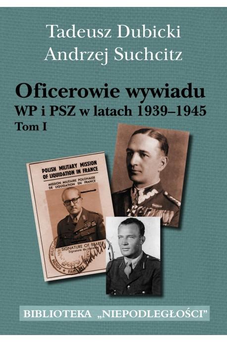 Oficerowie wywiadu WP i PSZ T.1 w latach 1939-1945 (T.Dubicki A.Suchcitz)