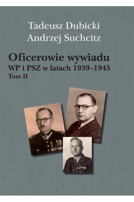 Oficerowie wywiadu WP i PSZ T.2 w latach 1939-1945 (T.Dubicki A.Suchcitz)