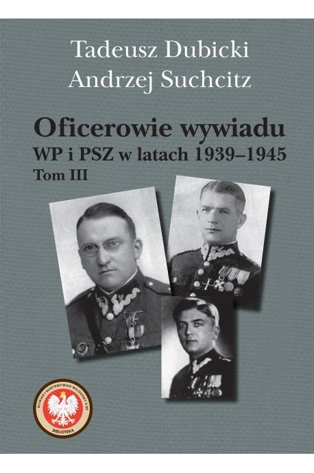 Oficerowie wywiadu WP i PSZ T.3 w latach 1939-1945 (T.Dubicki A.Suchcitz)