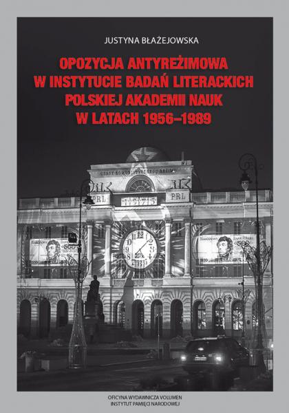 Opozycja antyreżimowa w Instytucie Badań Literackich PAN 1956-1989 (J.Błażejowska)