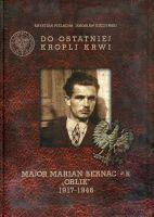 Do ostatniej kropli krwi Major Marian Bernaciak
