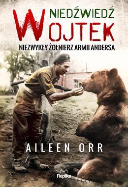 Niedźwiedź Wojtek Niezwykły żołnierz Armii Andersa (A.Orr)