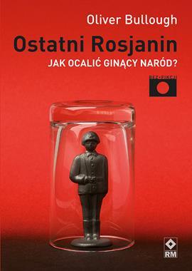 Ostatni Rosjanin Jak ocalić ginący naród / (O.Bullough)