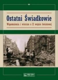 Ostatni świadkowie Wspomnienia i wiersze o II wojnie światowej (opr.zbiorowe)