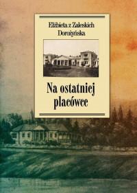 Na ostatniej placówce Dziennik z życia wsi podolskiej 1917-1921 (E.Dorożyńska)