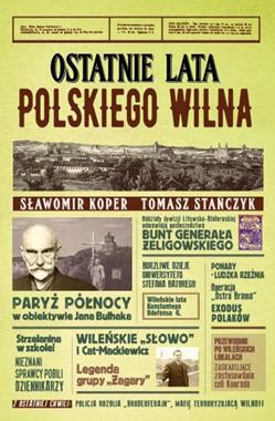 Ostatnie lata polskiego Wilna (S.Koper T.Stańczyk)