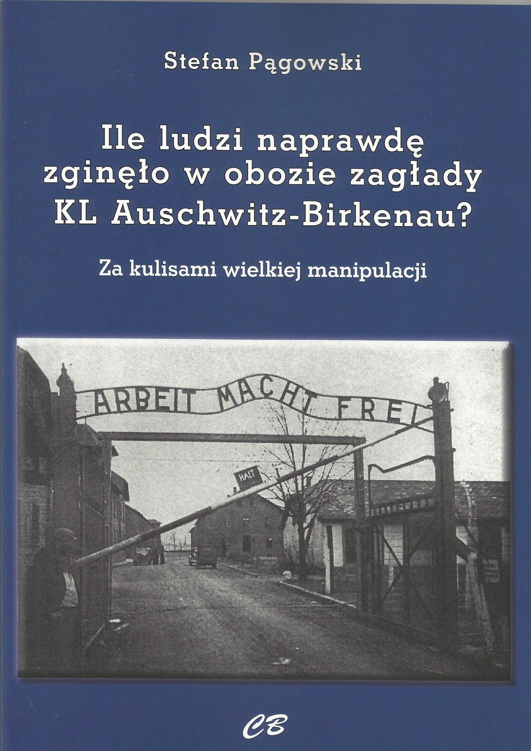 Ile ludzi naprawdę zginęło w obozie zagłady KL Auschwitz-Birkenau ? (S.Pągowski)