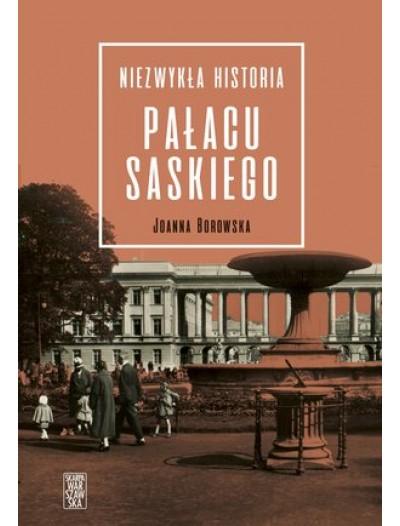 Niezwykła historia Pałacu Saskiego (J.Borowska)