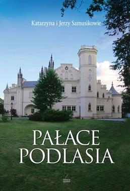 Pałace Podlasia (K. i J.Samusikowie)