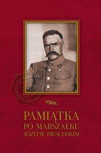 Pamiątka po Marszałku Józefie Piłsudskim reprint (opr.zbiorowe)
