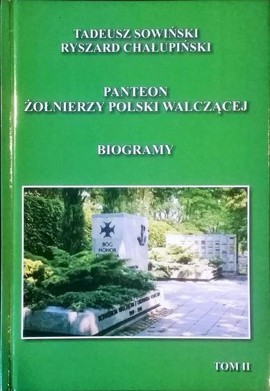 Panteon Żołnierzy Polski Walczącej Biogramy T.2 (T.Sowiński R.Chałupiński)