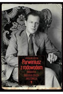 Parweniusz z rodowodem Biografia Tadeusza Dołęgi-Mostowicza (J.Górski)