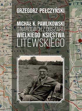 Michał K. Pawlikowski o narodach z obszaru Wielkiego Księstwa Litewskiego (G.Pełczyński)
