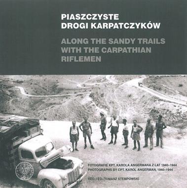 Piaszczyste drogi Karpatczyków Fotografie kpt. Karola Angermana 1940-1944 (red.T.Stempowski)