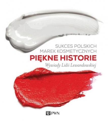 Piękne historie Sukces polskich marek kosmetycznych (L.Lewandowska)