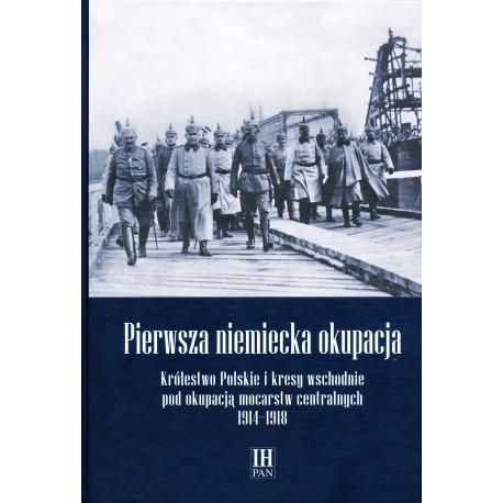 Pierwsza niemiecka okupacja Królestwo Polskie i kresy wschodnie 1914-18 (red.G.Kucharczyk)