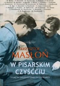 W pisarskim czyśćcu Sylwetki dwudziestowiecznych pisarzy (K.Masłoń)