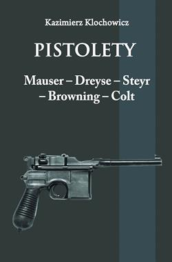 Pistolety Mauser-Dreyse-Steyr-Browning-Colt reprint (K.Klochowicz)