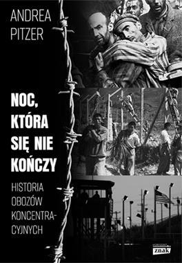 Noc, która się nie kończy Historia obozów koncentracyjnych (A.Pitzer)