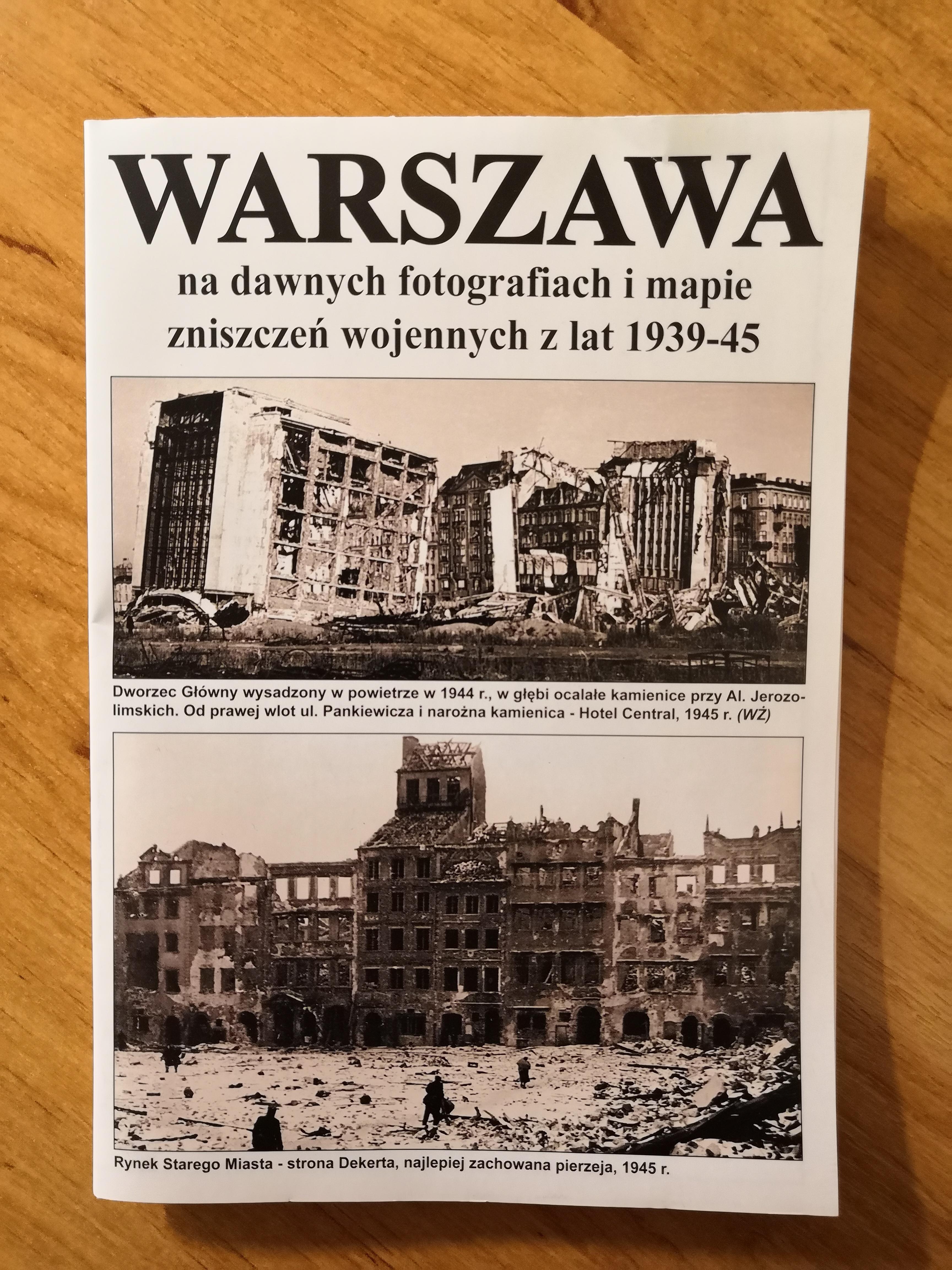 Warszawa na dawnych fotografiach i mapie zniszczeń wojennych z lat 1939-45 (J.A.Krawczyk)