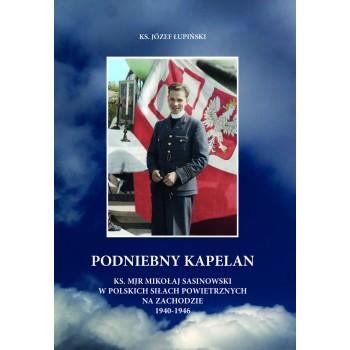 Podniebny kapelan Ks. mjr Mikołaj Sasinowski w PSZ na Zachodzie (J.Łupiński)