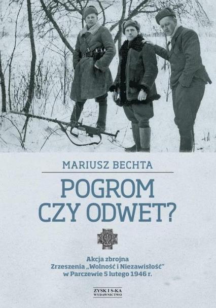 Pogrom czy odwet ? Akcja zbrojna Zrzeszenia WiN w Parczewie 5 lutego 1946 r. (M.Bechta)