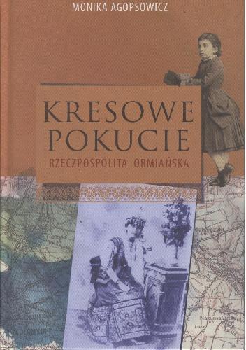 Kresowe Pokucie Rzeczpospolita Ormiańska (M.Agopsowicz)