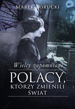 Polacy, którzy zmienili świat Wielcy zapomniani T.1 (M.Borucki)