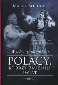 Polacy, którzy zmienili świat Wielcy zapomniani T.2 (M.Borucki)