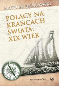 Polacy na krańcach świata XIX wiek (M.Będkowski)