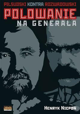 Polowanie na generała Piłsudski kontra Rozwadowski (H.Nicpoń)