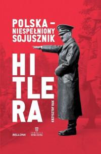 Polska - niespełniony sojusznik Hitlera (K.Rak)
